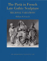 The Pietà in French late Gothic sculpture : regional variations / William H. Forsyth