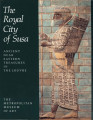 The Royal city of Susa : ancient Near Eastern treasures from the Louvre / edited by Prudence O....