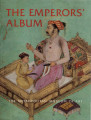 The Emperors' album : images of Mughal India / Stuart Cary Welch, Annemarie Schimmel, Marie L....