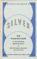 Silver : an exhibition of contemporary American design by manufacturers, designers and craftsmen,...