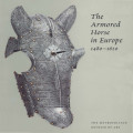 The armored horse in Europe, 1480-1620 / Stuart W. Pyhrr, Donald J. LaRocca, and Dirk H. Breiding