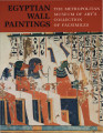 Egyptian wall paintings : the Metropolitan Museum of Art's collection of facsimiles / text by...