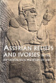 Assyrian reliefs and ivories in the Metropolitan Museum of Art : palace reliefs of Assurnasirpal...