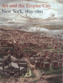 Art and the empire city : New York, 1825-1861 / edited by Catherine Hoover Voorsanger and John K....