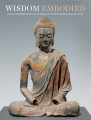 Wisdom embodied : Chinese Buddhist and Daoist sculpture in the Metropolitan Museum of Art / Denise...