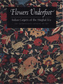 Flowers underfoot : Indian carpets of the Mughal era / Daniel Walker