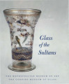 Glass of the sultans / Stefano Carboni and David Whitehouse ; with contributions by Robert H....