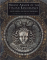 Heroic armor of the Italian Renaissance : Filippo Negroli and his contemporaries / Stuart W. Pyhrr...
