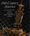 19th-century America : furniture and other decorative arts : an exhibition in celebration of the...