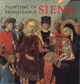 Painting in Renaissance Siena : 1420-1500 / Keith Christiansen, Laurence B. Kanter, Carl Brandon...