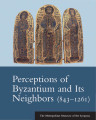 Perceptions of Byzantium and its neighbors : 843-1261 / edited by Olenka Z. Pevny